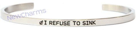 CB108 I Refuse to Sink Cuff Bangle Bracelet